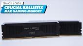 Crucial Ballistix Max Gaming Memory - Quick Look