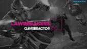Gamereactor TV spelar Lawbreakers
